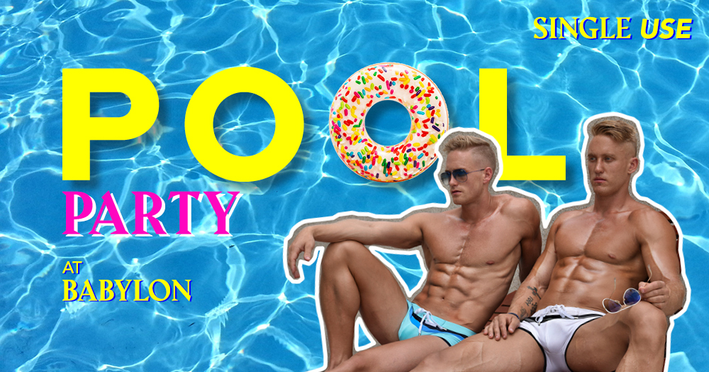 Single Use Party Productions ภูมิใจนำเสนอ ! 'POOL BOYS AND UNDERGROUND PARTY' @ BABYLON
